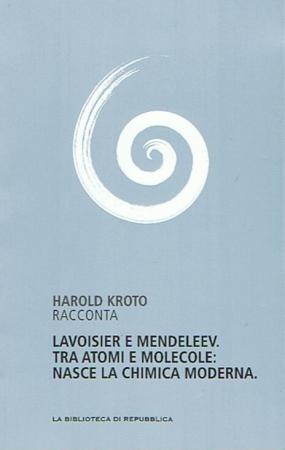 Harold Kroto racconta Lavoisier e Mendeleev. Tra atomi e molecole