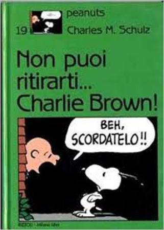 Non puoi ritirarti... Charlie Brown!
