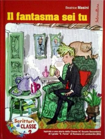"""Il fantasma sei tu: ispirato a una storia della Classe 3C Scuola secondaria di 1. grado """"E. Fermi"""" di Romano di Lombardia (BG)"""